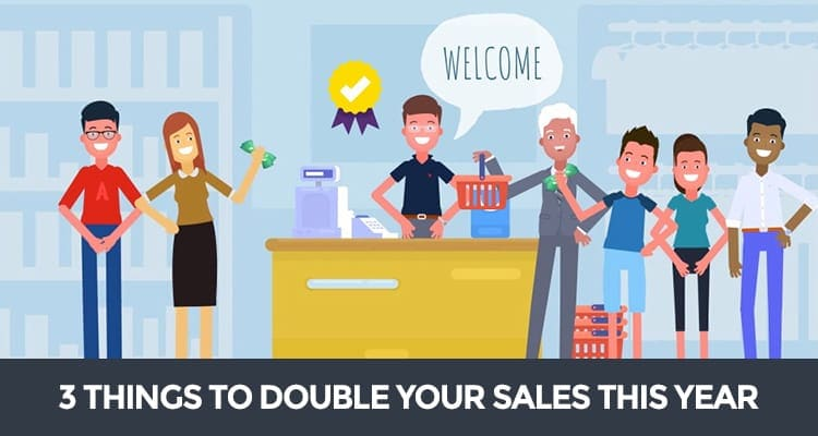 3 Things to Double Your Sales